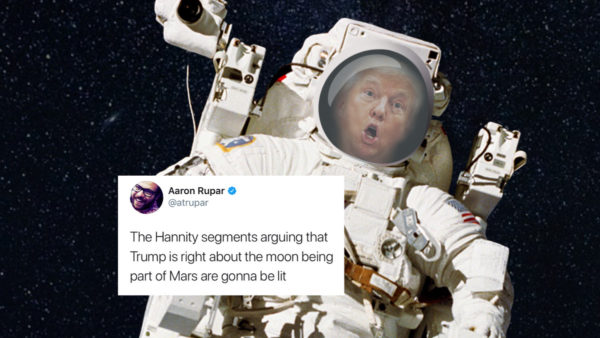 Donald Trump. The president of the United tweeted that the moon is a part of Mars.Some people have been quick to jump to Trump's defense and explain that no, he didn't actually mean that the moon is part of Mars, he just worded his tweet poorly.